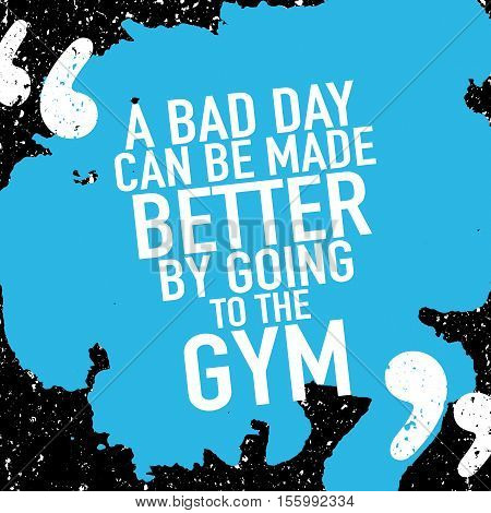 Motivation Concept / Motivational Quote Poster Design About Workout Fitness Gym / A Bad Day Can Be Made Better By Going To The Gym