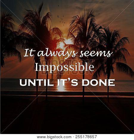 Motivation Quote It Always Seems Impossible Until It's Done, Positive, Motivation