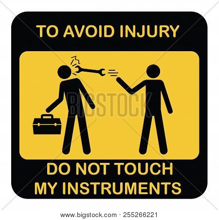 Funny warning vector icon. Black yellow symbol label with two schematic workers and instruments box, text To avoid injury Do not touch my instruments. Industrial workshop humor infographic sticker poster