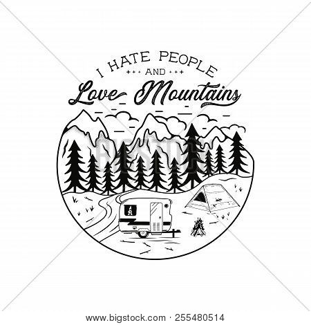 Vintage Hand Drawn Camping Emblem. I Hate People And Love Mountains Quote. Camp T-shirt. Funny Adven