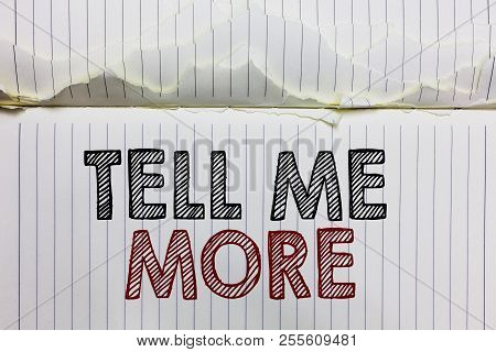 Handwriting Text Tell Me More. Concept Meaning A Call To Start A Conversation Sharing More Knowledge