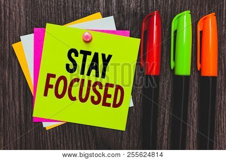 Conceptual Hand Writing Showing Stay Focused. Business Photo Showcasing Be Attentive Concentrate Pri