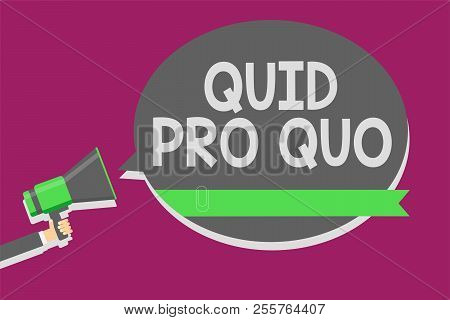 Writing note showing Quid Pro Quo. Business photo showcasing A favor or advantage granted or expected in return of something Man holding megaphone loudspeaker speech bubble message speaking loud. poster