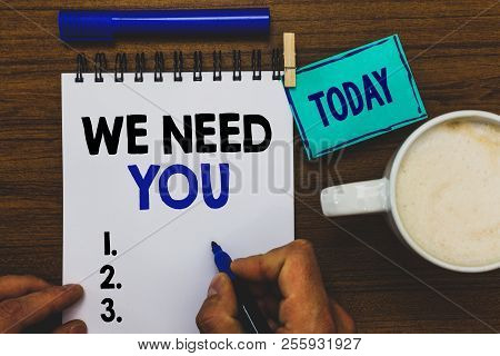 Conceptual Hand Writing Showing We Need You. Business Photo Text Employee Help Need Workers Recruitm