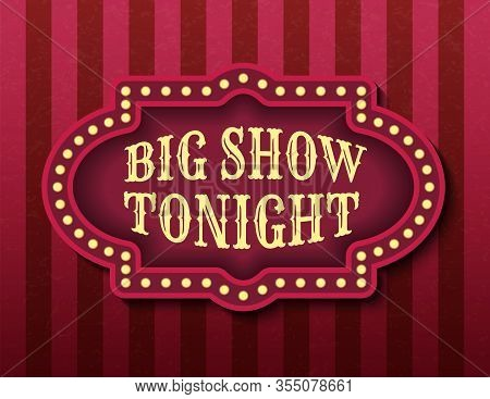 Big Show Tonight Circus Template Of Stock Banner. Brightly Glowing Retro Cinema Neon Sign. Circus St