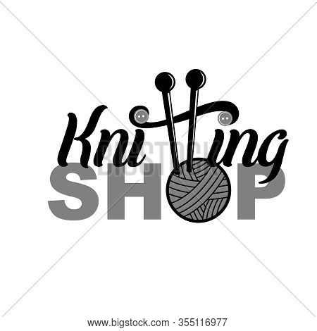 Knitting Shop Logotype Handwritten Inscription Decorated With Yearn Ball, Needles, Buttons. Letterin