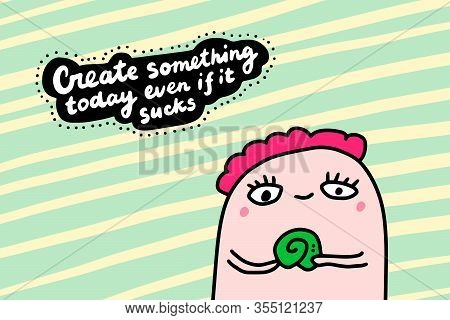 Create Something Today Even If It Sucks Hand Drawn Vector Illustration In Cartoon Comic Style Man Ho