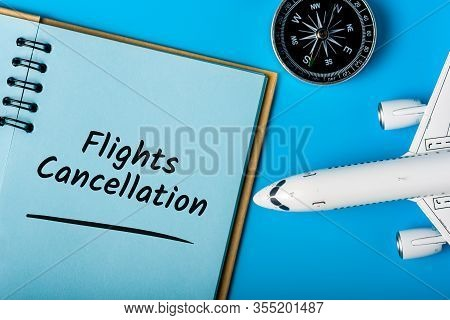 Flights Cancellation - Message Near Airplane Model. Advice For Treveler. What Travelers Need To Know