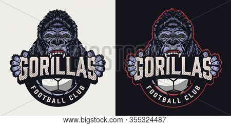 Football Club Colorful Vintage Logotype With Soccer Ball And Ferocious Gorilla Mascot Holding Team N
