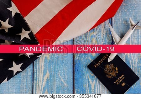 Global Pandemic With Coronavirus Covid-19 Travel Tourism, Emigration The Usa American National Flag