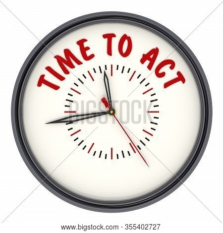 It Is Time To Act. Clock With Text. Analog Clock With Red Text Time To Act. Isolated. 3d Illustratio