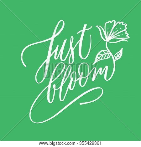 Just Bloom - Motivational, Inspirational Quote, Hand-written Text, Lettering, Vector Illustration Is