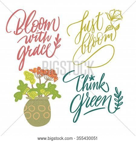 Set Of Illustrations With Hand Drawn Lettering. Think Green. Just Bloom. Bloom With Grace. Home Swee