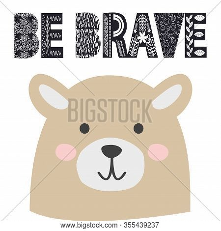Cute Little Bear Smiling Face In Scandinavian Style. Inscription Quote Be Brave In The Norman Ethnic