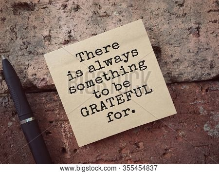 Motivational And Inspirational Wording. There Is Always Something To Be Grateful For Written On An A
