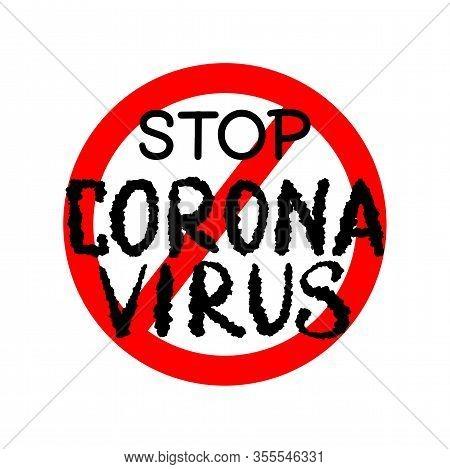 Stop Coronavirus With Red Circle Sign For Poster Warning China Quarantine, Biohazard Danger, Corona