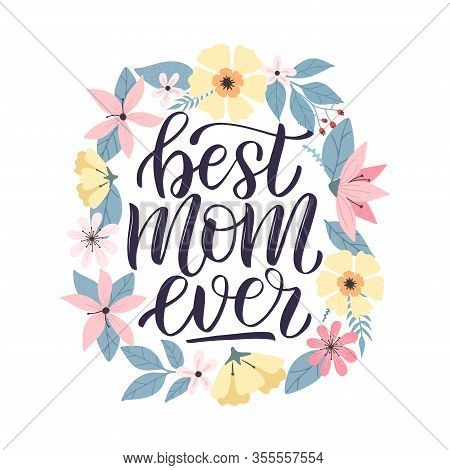 Happy Mothers Day Greeting Card Decorated By Colorful Doodle Flowers Wreath. Best Mom Ever Typograph