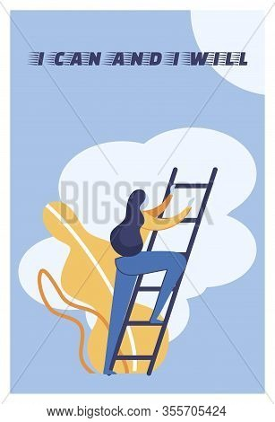 Flat Illustration I Can And I Will Lettering. Woman Climbs Stairs On Background Clouds. Motivation H