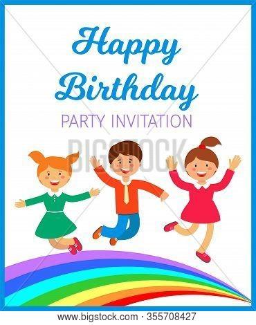 Illustration Happy Birthday Party Invitation. Children Rejoice And Jump Over Rainbow. Organization A