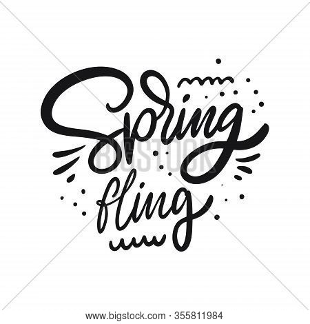 Spring Fling. Hand Drawn Motivation Lettering Phrase. Black Ink. Vector Illustration. Isolated On Wh