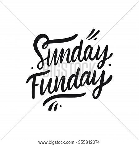 Sunday Funday. Hand Drawn Motivation Lettering Phrase. Black Ink. Vector Illustration. Isolated On W
