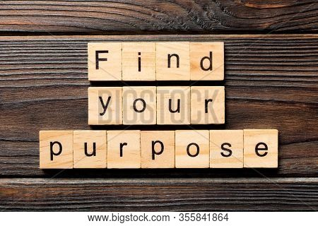 Find Your Purpose Word Written On Wood Block. Find Your Purpose Text On Table, Concept