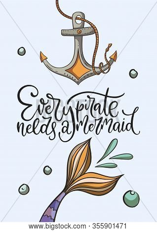 Every Pirate Needs A Mermaid. Lettering Vector Card With Cute Mermaids Tail And Sea Anchor Illustrat