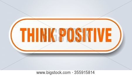 Think Positive Sign. Think Positive Rounded Orange Sticker. Think Positive