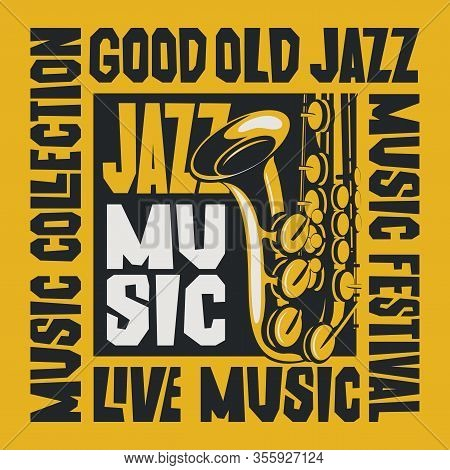 Vector Poster For A Jazz Festival Or Live Music Concert With A Saxophone On The Yellow Background. S