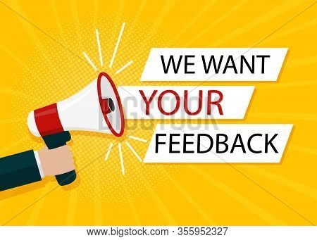 We Want Your Feedback In Bubble. Hand Holds Megaphone For Attention Of Customer. Opinion Client By S