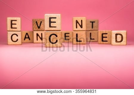 Cancel Word On Wooden Cubes. Cancelled Word Made With Building Blocks. Mass Gathering Cancelled. Rep