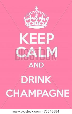 Keep Calm And Drink Champagne Poster Art poster