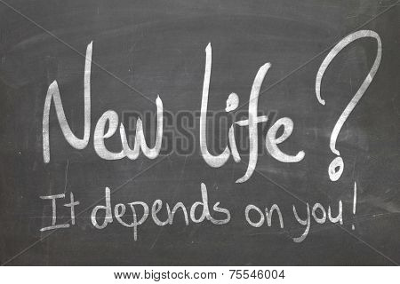 Blackboard with the text New Life, It Depends On You