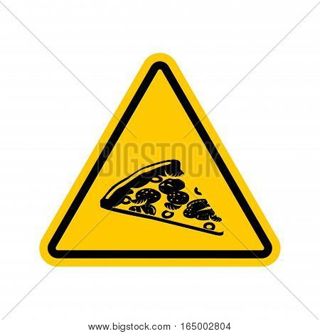 Attention Pizza. Dangers Of Yellow Road Sign. Fast Food Caution