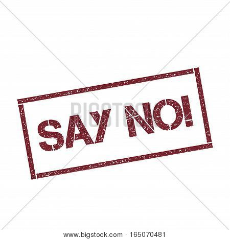Say No!. Rectangular Stamp. Textured Red Seal With Text Isolated On White Background, Vector Illustr