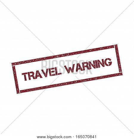 Travel Warning Rectangular Stamp. Textured Red Seal With Text Isolated On White Background, Vector I