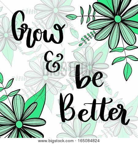 Grow and be better motivational message on green flowers background