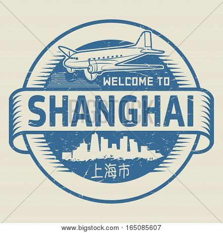 Grunge rubber stamp or tag with text Welcome to Shanghai (in chinese language too) China vector illustration