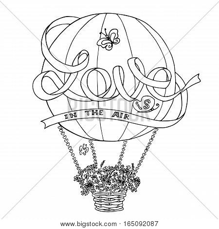 Sketch Love is in the air. Hand drawn card design. Handmade calligraphy. Hot Air balloon, basket with wild flowers, butterfly, hearts, ribbon with lettering. Banner, valentine card, love confession