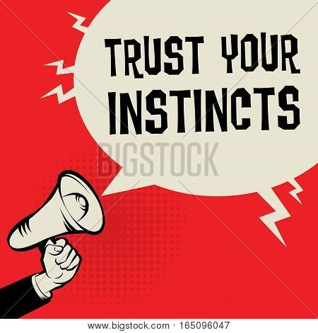 Megaphone Hand business concept with text Trust Your Instincts vector illustration