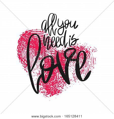 Romantic poster with lettering and fingerprint heart. Black handwritten phrase All you need is Love and pink thumbprint isolated on white. Vector Decorative illustration for Valentines day or wedding