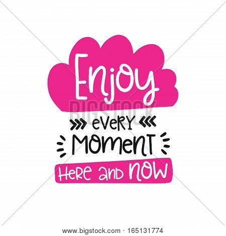 Vector poster with phrase decor elements. Typography card, image with lettering. Design for t-shirt and prints. Enjoy every moment here and now.