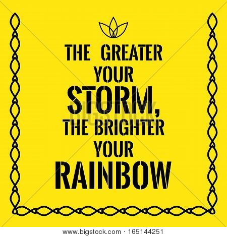 Motivational quote. The greater your storm the brighter your rainbow. On yellow background.