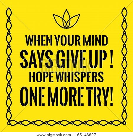 Motivational quote. When your mind says give up hope whispers one more try . On yellow background.