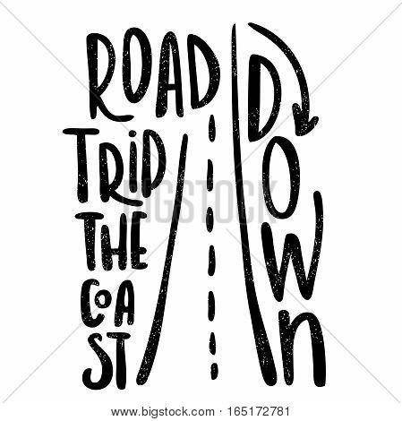 Road trip down the coast. Black, white lettering. Decorative letter. Hand drawn lettering. Quote. Vector hand-painted illustration. Decorative inscription. Motivational poster. Vintage illustration.