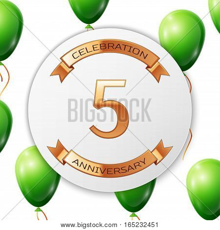 Golden number five years anniversary celebration on white circle paper banner with gold ribbon. Realistic green balloons with ribbon on white background. Vector illustration.
