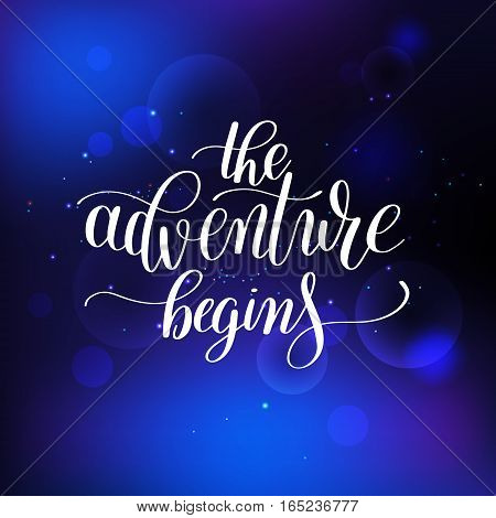 the adventure begins handwritten positive inspirational quote brush typography to printable wall art, photo album design, home decor or greeting card, modern calligraphy vector illustration