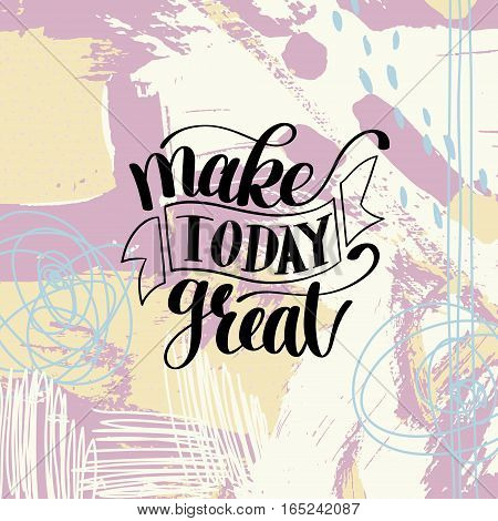 Make Today Great Vector Text Phrase Image, Inspirational Quote, Hand Drawn Writing - Nice Expression to Print on a T-Shirt, Paper or a Mug. Customisable to any colour