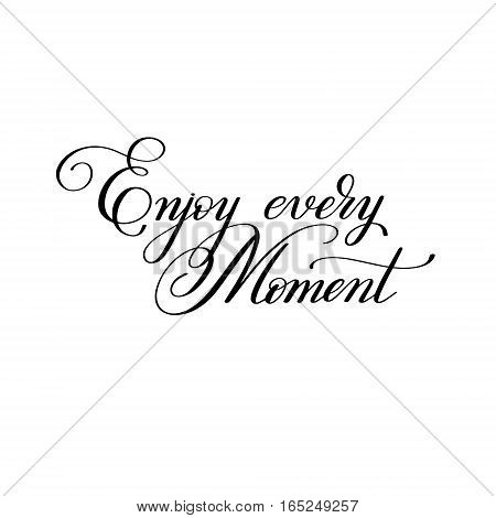 black and white handwriting lettering inscription Enjoy every moment motivation quote, modern brush calligraphy, vector illustration