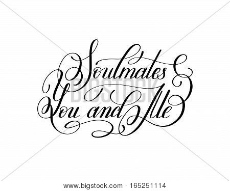 soulmates you and me handwritten love lettering to Valentine's Day design, calligraphy vector illustration